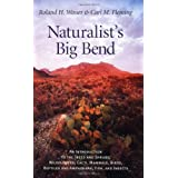 Naturalist's Big Bend: An Introduction to the Trees and Shrubs, Wildflowers, Cacti, Mammals, Birds, Reptiles and Amphibians,