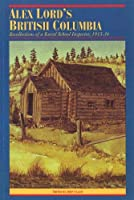 Alex Lord's British Columbia: Recollections of a Rural School Inspector, 1915-1936 (The Pioneers of British Columbia)