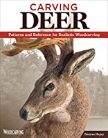 Carving Deer: Patterns and Reference for Realistic Woodcarving