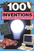 100 Inventions That Shaped World History (100 Series)