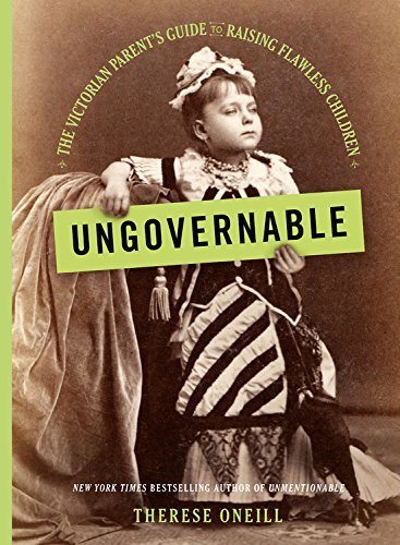 Ungovernable: The Victorian Parent's Guide to Raising Flawless Children (English Edition)