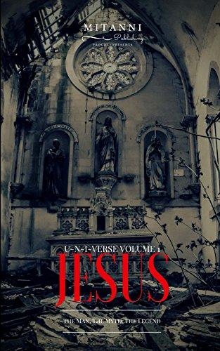 Jesus: The Man, The Myth, The Legend (U-N-I-Verse Book 1) (English Edition)
