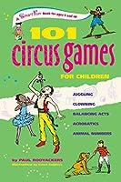 101 Circus Games for Children: Juggling - Clowning - Balancing Acts - Acrobatics - Animal Numbers (Smartfun Books)