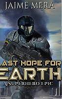 Last Hope for Earth: A Superhero Epic