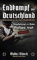 Endkampf um Deutschland - Ostfront 1945 - Erlebnisbericht  von den letzten Abwehrschlachten - Abwehrkampf im Osten