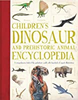 Children's Dinosaur and Prehistoric Animal Encyclopedia: A comprehensive look at the prehistoric world with hundreds of superb illustrations