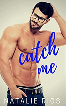Catch Me by [Rios, Natalie]