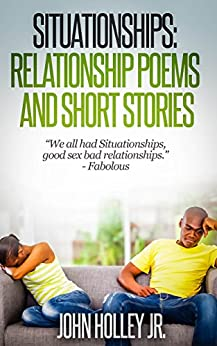 SITUATIONSHIPS: Relationship Poems and Short Stories by [Holley Jr., John]
