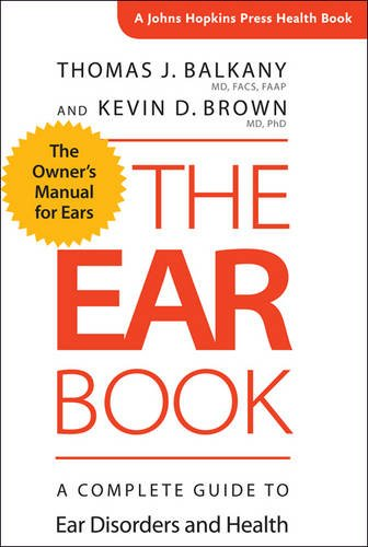 Download The Ear Book: A Complete Guide to Ear Disorders and Health (Johns Hopkins Press Health Book) 1421422859