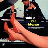 This Is Pat Moran: Complete Trio Sessions