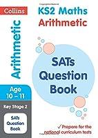 Ks2 Maths Arithmetic Sats Question Book (Collins Ks2 Sats Revision and Practice)