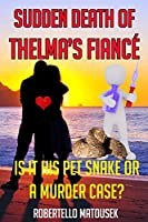 Sudden Death of Thelma's Fiance: Is It His Pet Snake or a Murder Case?