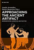 Approaching the Ancient Artifact: Representation, Narrative, and Function: A Festschrift in Honor of H. Alan Shapiro