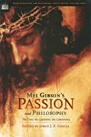 Mel Gibson's Passion and Philosophy: The Cross, the Questions, the Controverssy (Popular Culture and Philosophy)