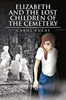 Elizabeth and the Lost Children of the Cemetery