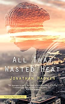 All That Wasted Heat by [Hadwen, Jonathan]