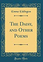 The Daisy, and Other Poems (Classic Reprint)