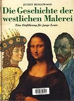 Die Geschichte der westlichen Malerei. Eine Einfuehrung fuer junge Leute