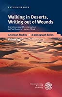 Walking in Deserts, Writing out of Wounds: Jewishness and Deconstruction in Paul Auster's Literary Work (American Studies - a Monograph Series)