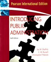 Introducing Public Administration. Jay M. Shafritz, E.W. Russell, Christopher Borick