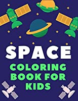 SPACE COLORING BOOK FOR KIDS: A Variety Of Space Coloring Pages For Kids, Astronauts, Planets, Solar System, Aliens, Rockets & UFOs, Children gift