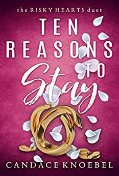 Ten Reasons to Stay (The Risky Hearts Duet Book 1) by [Knoebel, Candace]