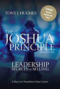 The Joshua Principle: Leadership Secrets of Selling by [Hughes, Tony J.]