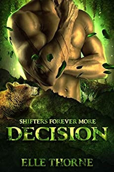Decision: Shifters Forever Worlds (Shifters Forever More Book 2) by [Thorne, Elle]