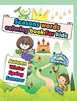 Seasons Words coloring book For kids: Easy and Big Coloring Books for Toddlers: Kids Ages 2-4, 4-8, Boys, Girls, Fun Early Learning (Preschool Prep Activity Learning)