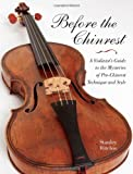 Before the Chinrest: A Violinist's Guide to the Mysteries of Pre-Chinrest Technique and Style (Publications of the Early Music Institute)