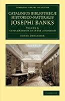 Catalogus bibliothecæ historico-naturalis Josephi Banks (Cambridge Library Collection - Botany and Horticulture)