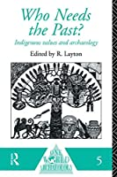 Who Needs the Past?: Indigenous Values and Archaeology (One World Archaeology)
