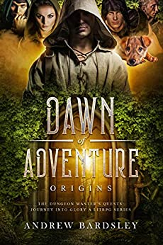 [Bardsley, Andrew]のDawn of Adventure (Book 1): Origins: The Dungeon Master's Quests: Journey into Glory (A LitRPG Series) (English Edition)