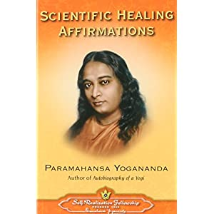 Scientific Healing Affirmations: Theory and Practice of Concentration