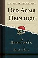 Der Arme Heinrich (Classic Reprint)