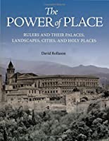 The Power of Place: Rulers and Their Palaces, Landscapes, Cities, and Holy Places