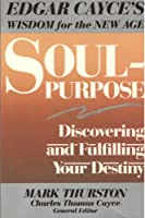 Soul-Purpose: Discovering and Fulfilling Your Destiny
