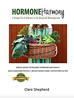 Hormone Harmony: 8 Steps To A Vibrant Life Beyond Menopause by [Shepherd, Clare]