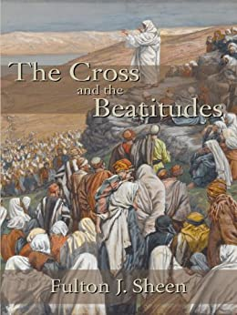 The Cross and the Beatitudes by [Sheen, Fulton J.]