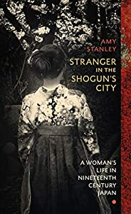 Stranger in the Shogun's City: A Woman's Life in Nineteenth-Century J