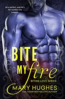 Bite My Fire (Biting Love Series Book 1) by [Hughes, Mary]