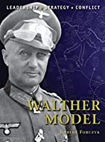 Walther Model: The background, strategies, tactics and battlefield experiences of the greatest commanders of history