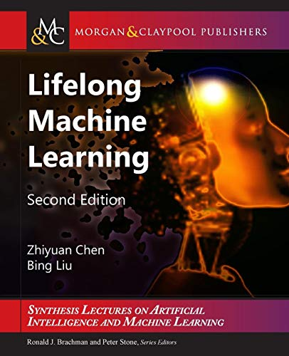 Download Lifelong Machine Learning (Synthesis Lectures on Artificial Intelligence and Machine Learning) 1681733021