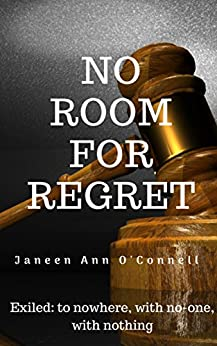 [O'Connell, Janeen Ann]のNo Room for Regret: Exiled: to nowhere, with no-one, with nothing (Cullen / Bartlett Dynasty Book 1) (English Edition)