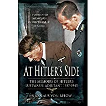 At Hitler's Side: The Memoirs of Hitler's Luftwaffe Adjutant 1937–1945