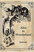 Alice In Wonderland Journal: Vintage Novel Notebook Journal with Blank Lined Pages for Writing Diary Composition Book Storybook Design Theme With Pictures From the Original Book By Lewis Carroll Write Note Workbook Great Christmas Gift