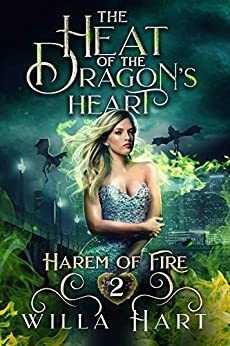 The Heat of the Dragon's Heart: A Reverse Harem Paranormal Fantasy Romance (Harem of Fire Book 2) by [Hart, Willa]