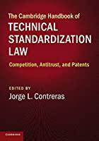 The Cambridge Handbook of Technical Standardization Law: Competition, Antitrust, and Patents (Cambridge Law Handbooks)