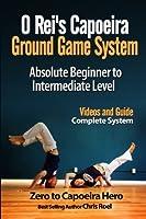 O Rei's Capoeira Ground Game System: Absolute Beginner to Intermediate Level [並行輸入品]
