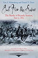 Out Flew the Sabers: The Battle of Brandy Station, June 9, 1863 (Emerging Civil War)